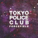 tokyopoliceclub-forcefield