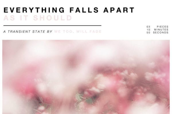 We Too, Will Fade - Everything Falls Apart As It Should
